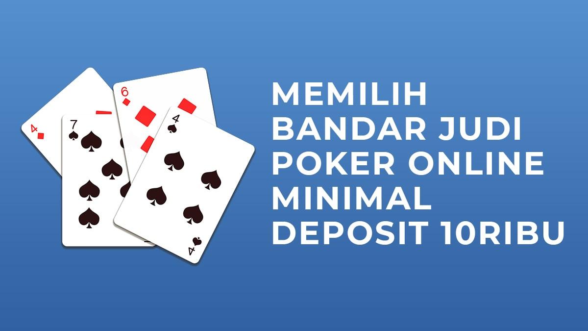 Memilih Bandar Judi Poker Online Deposit Minimal 10 Ribu Terpercaya