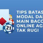 Tips Batasi Modal dalam Main Baccarat Online Agar Tak Rugi